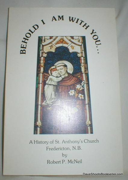 Image for Behold I Am With You; A History of St. Anthony's Church, Fredericton, N.B.