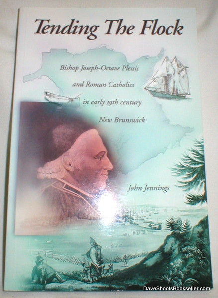 Image for Tending the Flock; Bishop Joseph-Octave Plessis and Roman Catholics in Early 19th Century New Brunswick