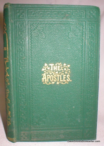 Image for The Apostles: Containing Their History to the End of Their Lives, with Brief Notices of Their Writings