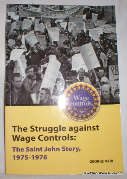 Image for The Struggle Against Wage Controls; The Saint John Story, 1975-1976