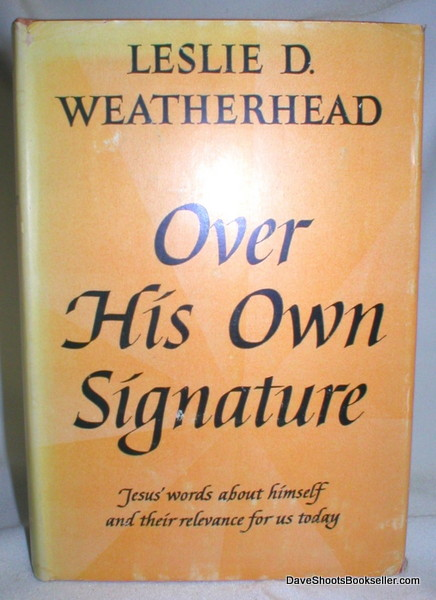 Image for Over His Own Signature; Jesus' Words About Himself and Their Relevance for Us Today