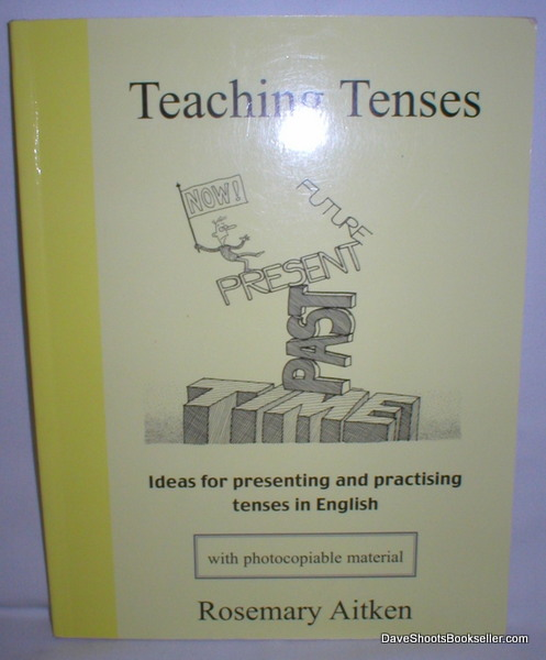 Image for Teaching Tenses; Ideas for Presenting and Practising Tenses in English