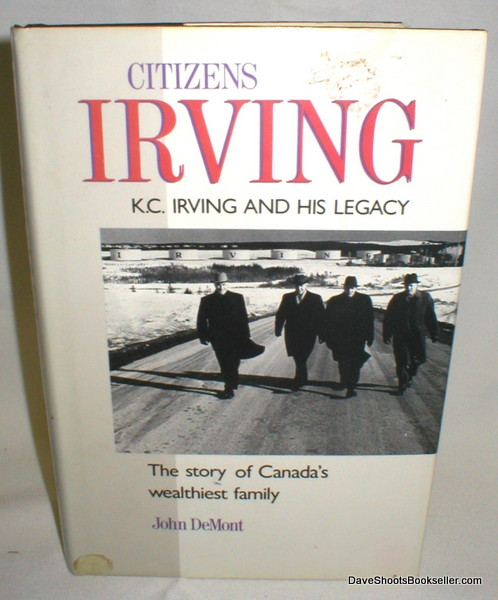 Image for Citizens Irving; K.C. Irving and His Legacy
