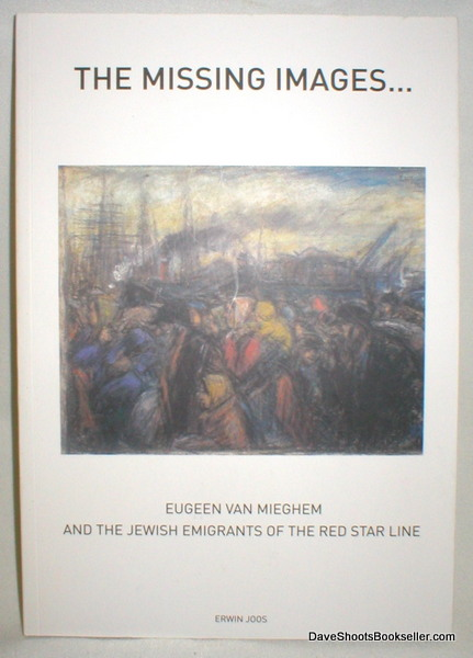Image for The Missing Images; Eugeen Van Mieghem and the Jewish Emigrants of the Red Star Line.136