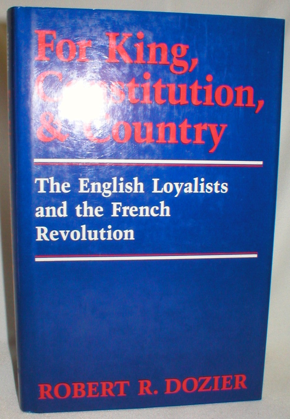 Image for For King, Constitution, & Country; The English Loyalists and the French Revolution