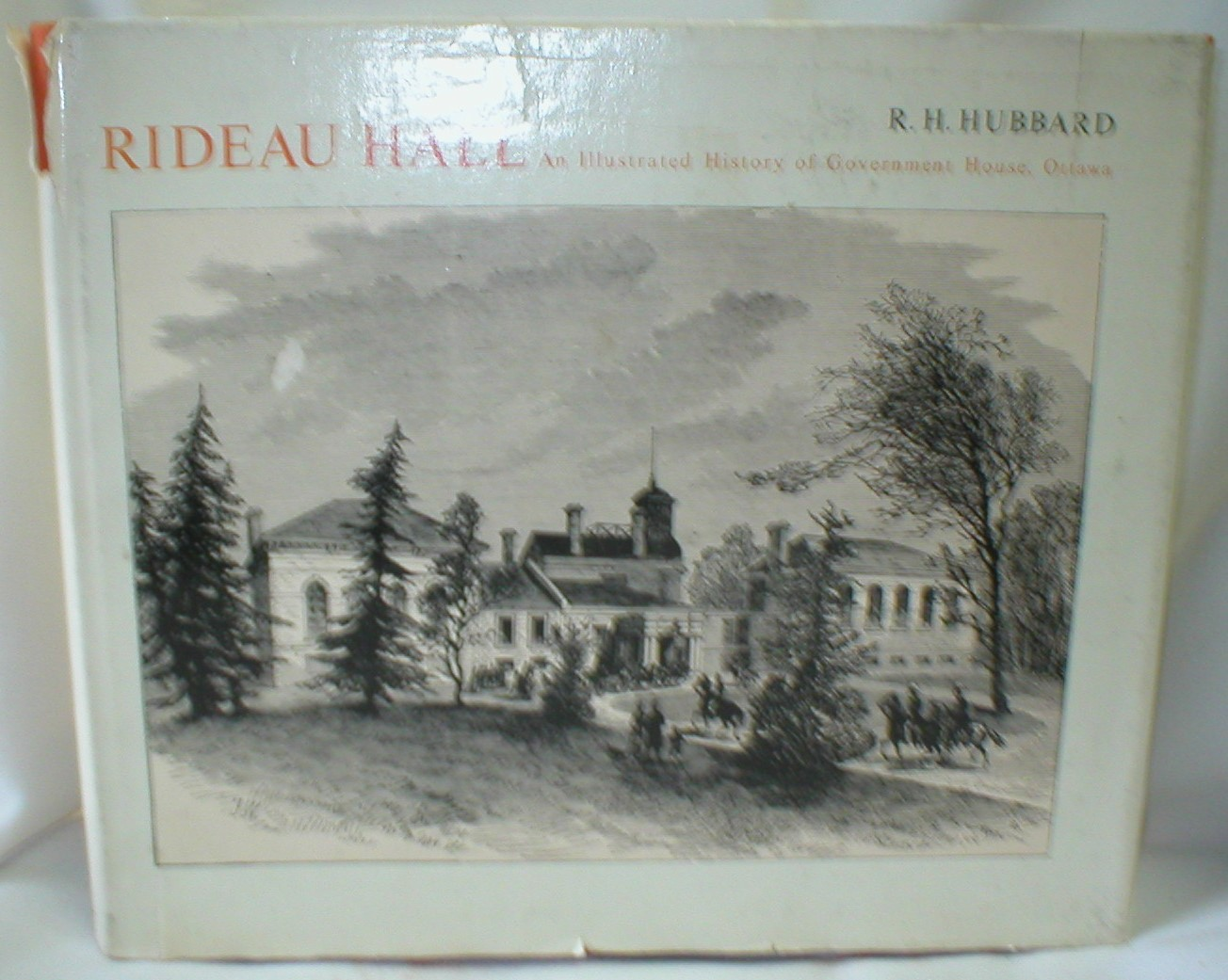 Image for Rideau Hall; An Illustrated History of Government House, Ottawa