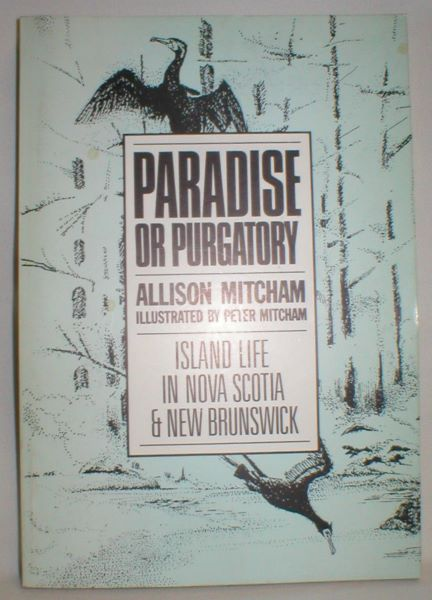 Image for Paradise or Purgatory; Island Life in Nova Scotia and New Brunswick