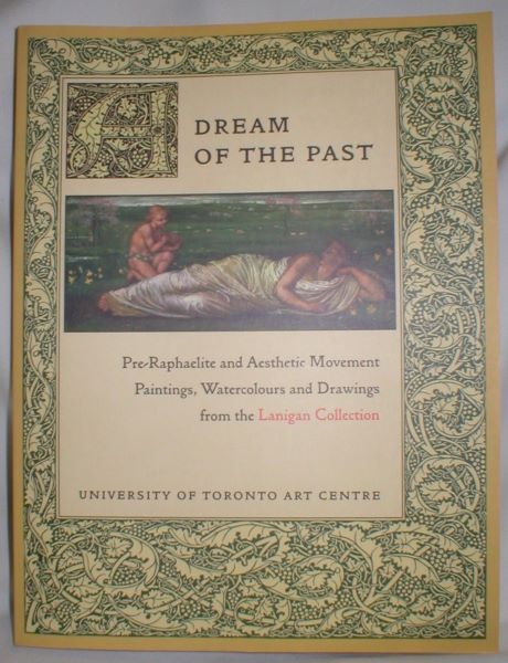 Image for A Dream of  the Past; Pre-Raphaelite and Aesthetic Movement Paintings, Watercolours and Drawings from the Lanigan Collection
