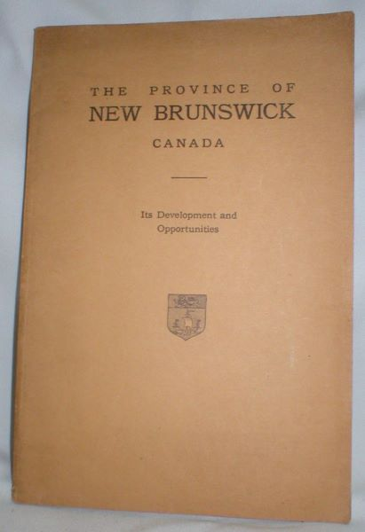 Image for The Province of New Brunswick, Canada; Its Development and Opportunnities