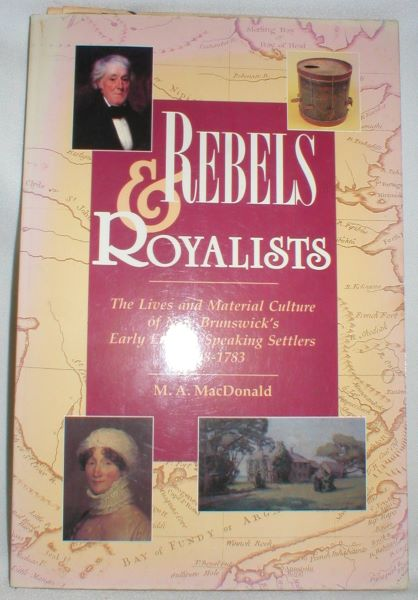 Image for Rebels & Royalists; The Lives and Material Culture of New Brunswick's Early English-Speaking Settlers 1758-1783