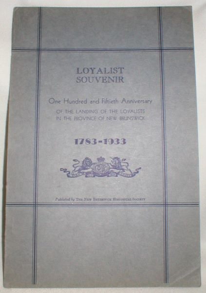 Image for Loyalist Souvenir; 150th Anniversary of the Landing of the Loyalists in the Province of New Brunswick 1783-1933