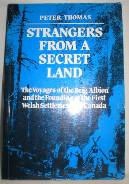 Image for Strangers from a Secret Land; The Voyages of the Brig Albion and the Founding of the First Welsh Settlements in Canada.