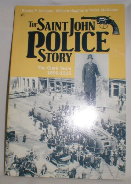 Image for The Saint John Police Story :The Clark Years 1890-1915