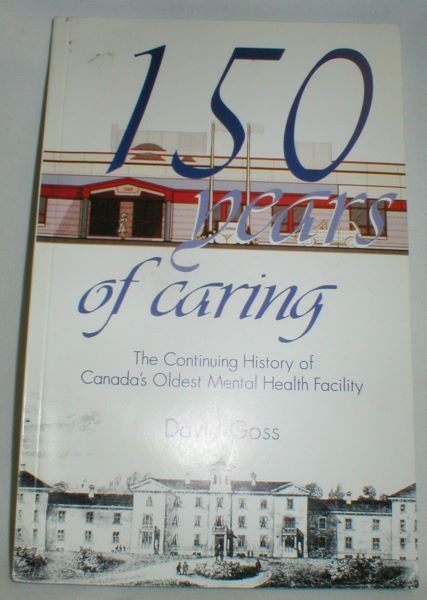 Image for 150 Years of Caring; The Continuing History of Canada's Oldest Mental Health Facility
