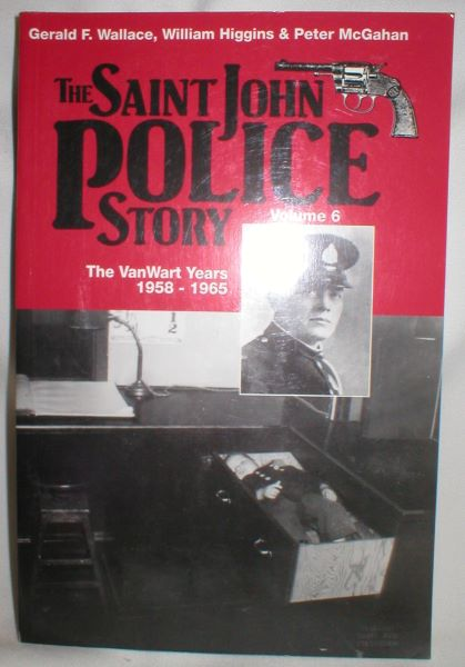 Image for The Saint John Police Story (Vol. 6 - the VanWart Years)