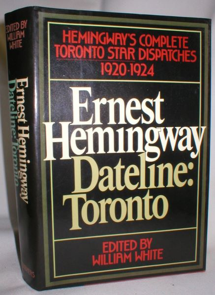 Image for Dateline: Toronto. The Complete Toronto Star Dispatches 1920-1924